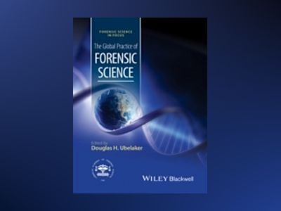 The Global Practice of Forensic Science av Douglas H. Ubelaker