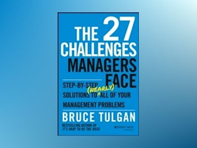 The 27 Challenges Managers Face: Step-by-Step Solutions to (Nearly) All of av Bruce Tulgan