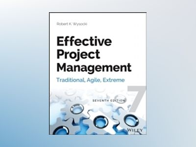 Effective Project Management: Traditional, Agile, Extreme, 7th Edition av Robert K. Wysocki