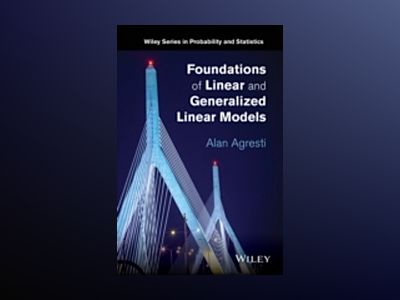 Foundations of Linear and Generalized Linear Models av Alan Agresti
