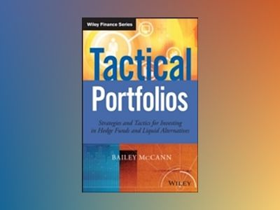 Tactical Portfolios: Strategies and Tactics for Investing in Hedge Funds an av Bailey McCann