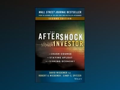 The Aftershock Investor: A Crash Course in Staying Afloat in a Sinking Econ av David Wiedemer