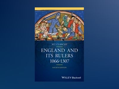 England and its Rulers: 1066 - 1307, 4th Edition av M. T. Clanchy