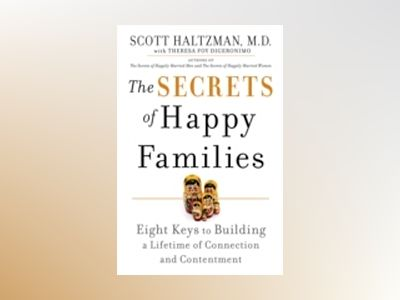 The Secrets of Happy Families: Eight Keys to Building a Lifetime of Connect av Scott Haltzman