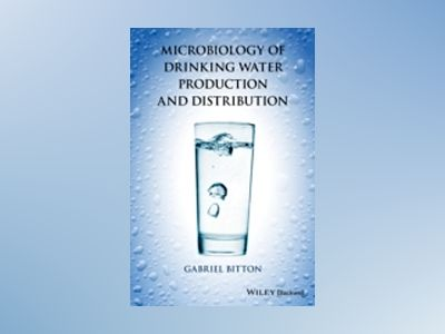Microbiology of Drinking Water Production and Distribution av Gabriel Bitton