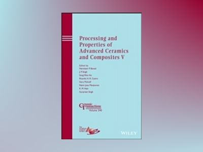 Processing and Properties of Advanced Ceramics and Composites V: Ceramic Tr av Narottam P. Bansal