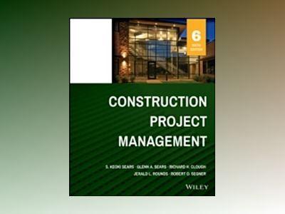 Construction Project Management, 6th Edition av S. Keoki Sears