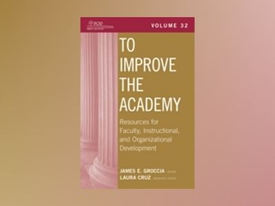 To Improve the Academy: Resources for Faculty, Instructional, and Organizat av James E. Groccia