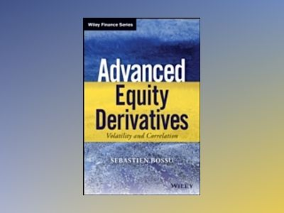 Advanced Equity Derivatives: Volatility and Correlation av Sebastien Bossu