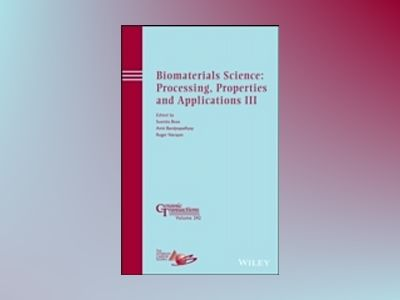Biomaterials Science: Processing, Properties and Applications III: Ceramic av Susmita Bose
