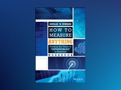 How to Measure Anything Workbook: Finding the Value of Intangibles in Busin av Douglas W. Hubbard