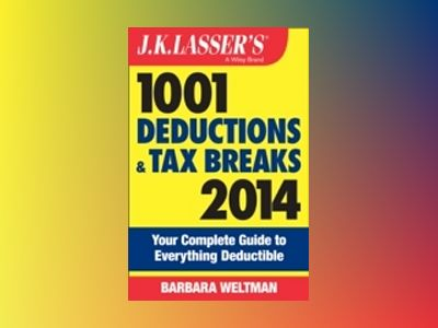 J.K. Lasser's 1001 Deductions and Tax Breaks 2014: Your Complete Guide to E av Barbara Weltman