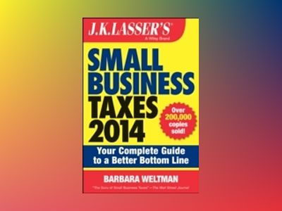 J.K. Lasser's Small Business Taxes 2014: Your Complete Guide to a Better Bo av Barbara Weltman