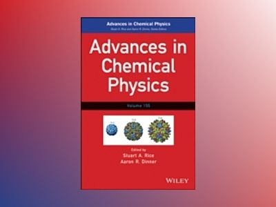 Advances in Chemical Physics, Volume 155 av Stuart A. Rice