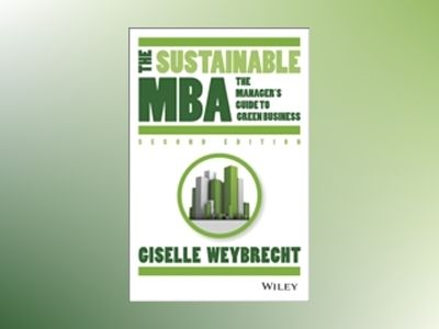 The Sustainable MBA: The Manager's Guide to Green Business, 2nd Edition av Giselle Weybrecht