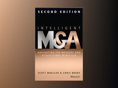 Intelligent M & A: Navigating the Mergers and Acquisitions Minefield, 2nd E av Scott Moeller