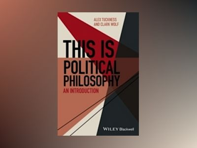 This Is Political Philosophy: An Introduction av Alex Tuckness