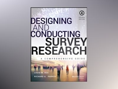 Designing and Conducting Survey Research: A Comprehensive Guide, 4th Editio av Louis M. Rea