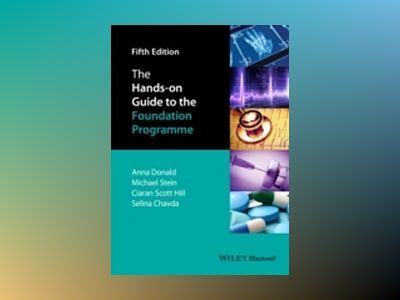 The Hands-on Guide to the Foundation Programme, 5th Edition av Anna Donald