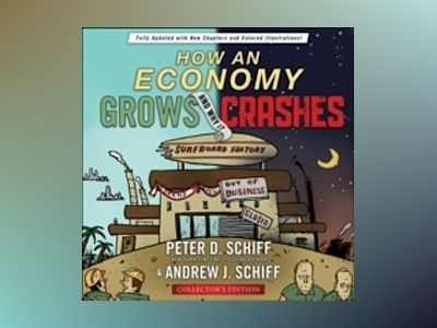How an Economy Grows and Why It Crashes, Collector's Edition av Peter D. Schiff