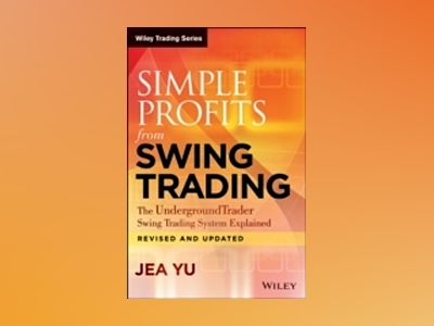 Simple Profits from Swing Trading: The UndergroundTrader Swing Trading Syst av Jea Yu