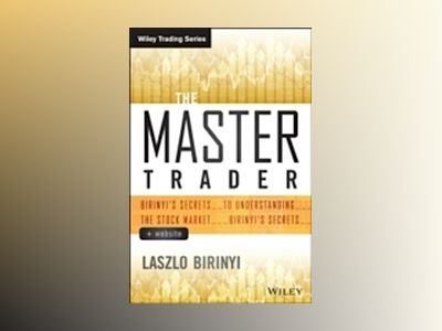 The Master Trader + Website: Birinyi's Secrets to Understanding the Market av Laszlo Birinyi