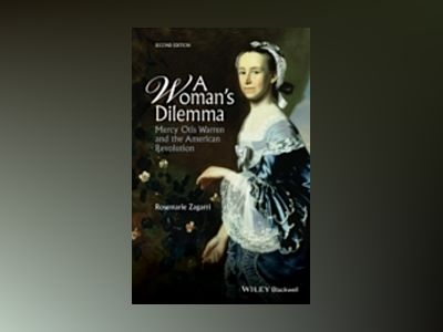 A Woman's Dilemma: Mercy Otis Warren and the American Revolution, 2nd Editi av Rosemarie Zagarri