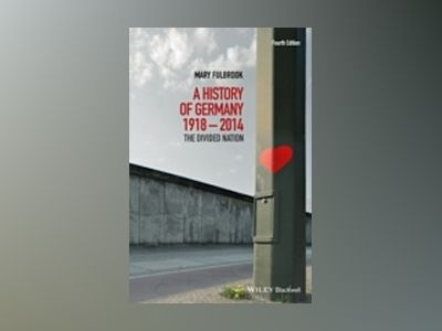 A History of Germany 1918-2008: The Divided Nation, 4th Edition av Mary Fulbrook