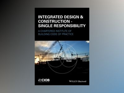 Integrated Design and Construction av Chartered Institute of Building