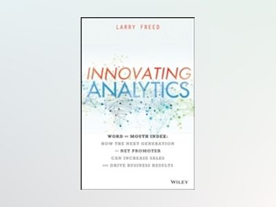 Innovating Analytics: Word of Mouth Index- Use the Next Generation of Net P av Larry Freed