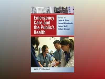 Emergency Care and the Public's Health av Jesse M. Pines