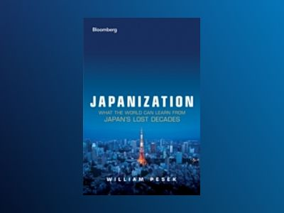 Japanization: What the World Can Learn from Japan's Lost Decades av William Pesek
