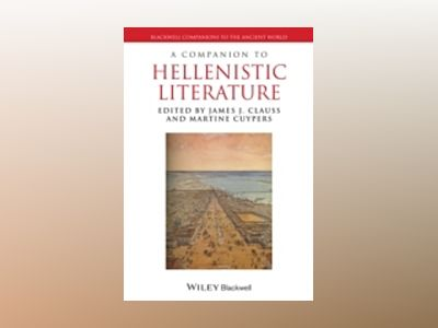 A Companion to Hellenistic Literature av James J. Clauss