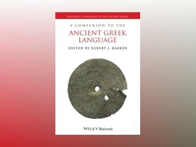 A Companion to the Ancient Greek Language av Egbert J. Bakker