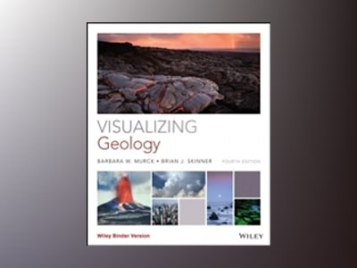 Visualizing Geology, 4th Edition av Barbara W. Murck