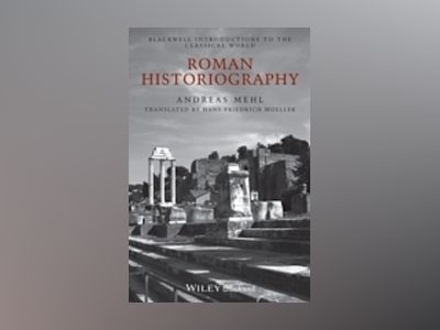 Roman Historiography: An Introduction to its Basic Aspects and Development av Andreas Mehl