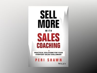 Sell More With Sales Coaching: Practical Solutions for Your Everyday Sales av Peri Shawn