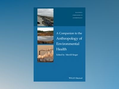 A Companion to Anthropology and Environmental Health av Merrill Singer