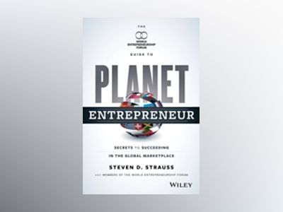 The World Entrepreneurship Forum s Guide to Planet Entrepreneur: Secrets to av Steven D. Strauss