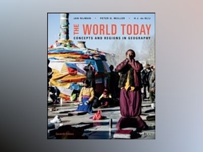 The World Today: Concepts and Regions in Geography, 7th Edition av Harm J. de Blij