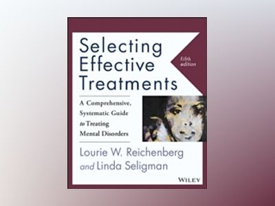 Selecting Effective Treatments: A Comprehensive, Systematic Guide to Treati av Lourie W. Reichenberg
