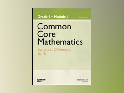 Common Core Mathematics, Grade 1, Module 1: Sums and Differences to 10, New av Common Core