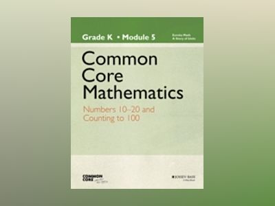 Common Core Mathematics, Grade K, Module 5: Numbers 10-20: Count to 100 by av Common Core