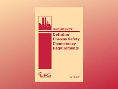 Guidelines for Defining Process Safety Competency Requirements av CCPS