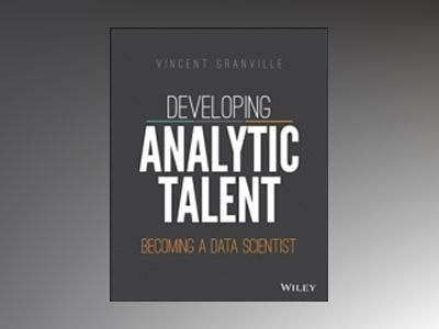 Developing Analytic Talent: Becoming a Data Scientist av Vincent Granville