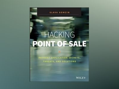 Hacking Point of Sale: Payment Application Secrets, Threats, and Solutions av Slava Gomzin