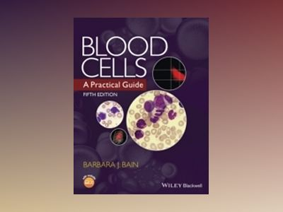 Blood Cells: A Practical Guide, 5th Edition av Barbara J. Bain