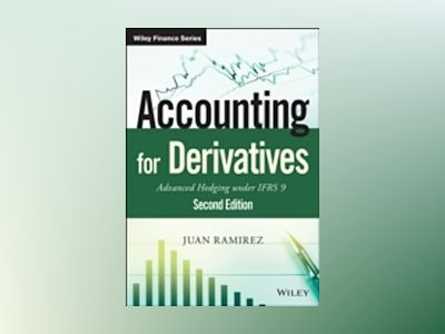 Accounting for Derivatives: Advanced Hedging under IFRS 9, 2nd Edition av Juan Ramirez