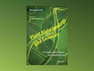 Plant Biotechnology and Genetics: Principles, Techniques, and Applications, av C. Neal Stewart