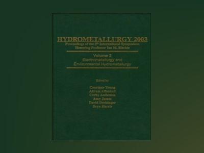 Hydrometallurgy 2003 - Fifth International Conference in Honor of Professor av C. Young